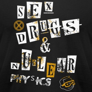 Nuclear Physic - Sex and Drugs & Nuclear Physics - Men's T-Shirt by American Apparel