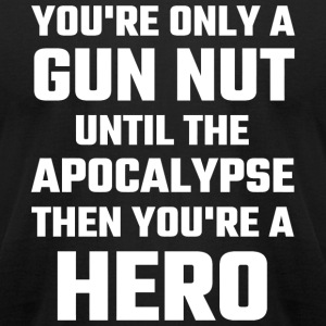 Gun - You're Only A Gun Nut Until The Apocalypse - Men's T-Shirt by American Apparel