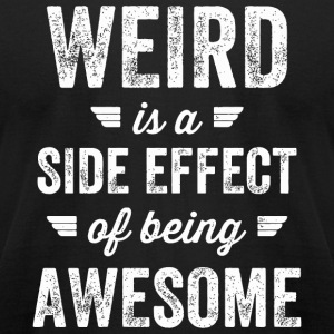 Weird - Weird is a side effect of being awesome - Men's T-Shirt by American Apparel