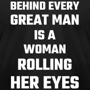 Husband - Behind Every Great Man Is A Woman Roll - Men's T-Shirt by American Apparel