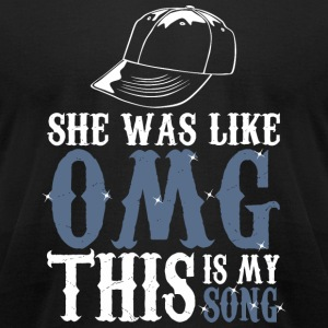 Omg - She Was Like Omg This Is My Song - Men's T-Shirt by American Apparel