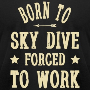 Diving - Born To Sky Dive Forced To Work - Funny - Men's T-Shirt by American Apparel