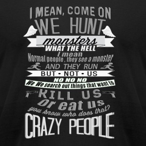 Crazy people - Come on, we hunt monster - Men's T-Shirt by American Apparel