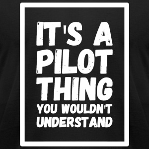 Pilot - It's a pilot thing you wouldn't understa - Men's T-Shirt by American Apparel