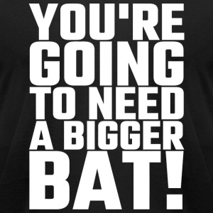 Bat - You're Going To Need A Bigger Bat - Men's T-Shirt by American Apparel