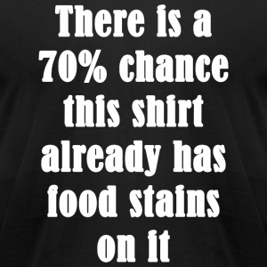 Chance - There is a 70% chance this already has - Men's T-Shirt by American Apparel