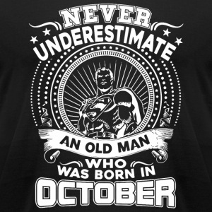 October - Never Underestimate An Old Man Who Was - Men's T-Shirt by American Apparel