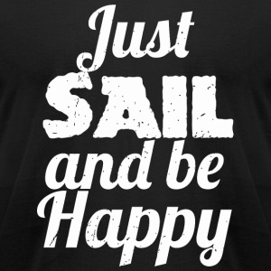 Sailing - Just SAIL and be Happy Sailing - Men's T-Shirt by American Apparel