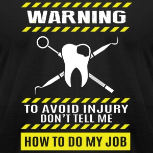 Dentist - Warning To Avoid In Jury Don't Tell Me - Men's T-Shirt by American Apparel