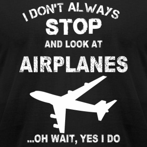 Airplane - I don't always stop and look at them - Men's T-Shirt by American Apparel