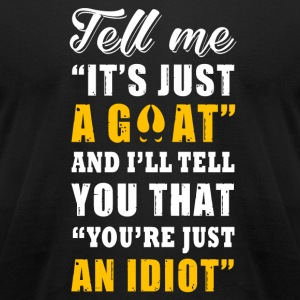 Goat - tell me it's just a goat, you are just an - Men's T-Shirt by American Apparel