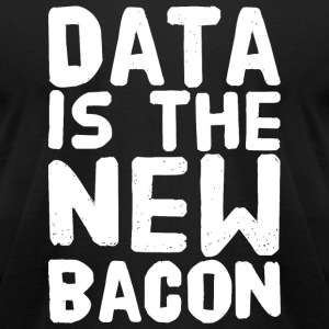 Scientist - Data is the New Bacon - for Analysts - Men's T-Shirt by American Apparel