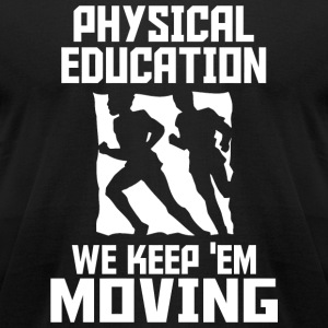 PHYSICAL EDUCATION - PHYSICAL EDUCATION WE KEEP - Men's T-Shirt by American Apparel