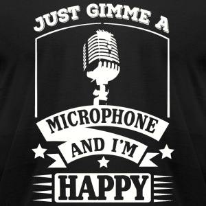 Music - Just gimme a microphone and I'm happy - Men's T-Shirt by American Apparel