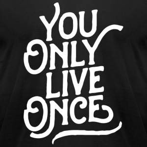 Only Live Once - You Only Live Once - Men's T-Shirt by American Apparel