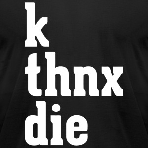 Meme - K Thnx Die Funny Internet Meme Humor - Men's T-Shirt by American Apparel