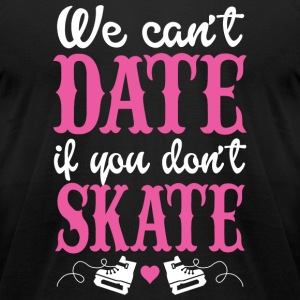 Skate - We Can't Date If You Don't Skate - Men's T-Shirt by American Apparel