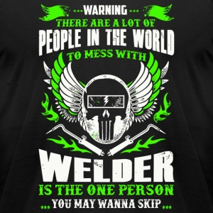 Welder - People In The World To Mess With Welder - Men's T-Shirt by American Apparel