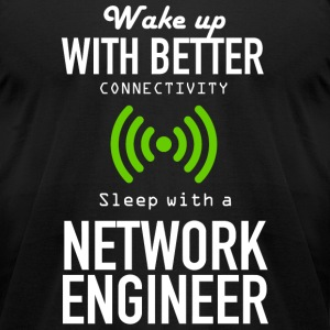 NETWORK ENGINEER - WAKE UP WITH BETTER CONNECTIV - Men's T-Shirt by American Apparel