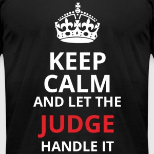 JUDGE - KEEP CALM AND LET THE JUDGE HANDLE IT - Men's T-Shirt by American Apparel