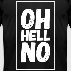 Hell - Oh Hell No - Men's T-Shirt by American Apparel