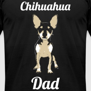 Chihuahua - Chihuahua Dad - Men's T-Shirt by American Apparel