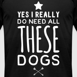 Dog - Yes I really Do need all these dogs - Men's T-Shirt by American Apparel