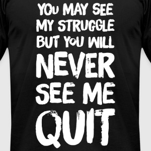 Quit - You May see my struggle but you will neve - Men's T-Shirt by American Apparel