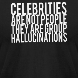 Celebrities Are Not People They Are Group Hallucin - Men's T-Shirt by American Apparel