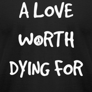 A Love Worth Dying For - Men's T-Shirt by American Apparel