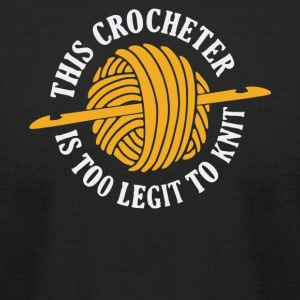 This Crocheter Is Too Legit To Knit T Shirt - Men's T-Shirt by American Apparel