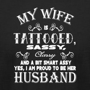 My Wife Tattooed Sassy Classy T Shirt - Men's T-Shirt by American Apparel