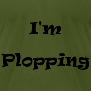 I'm Plopping - Men's T-Shirt by American Apparel