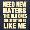 NEED NEW HATERS THE OLD ONES ARE STARTING TO LIKE  - Men's Fine Jersey T-Shirt