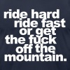 ride hard, ride fast or get the fuck off - Men's Fine Jersey T-Shirt