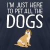 I'm Just Here To Pet All The Dogs - Men's Fine Jersey T-Shirt