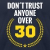 don´t trust anyone over 30 thirty birthday youth  - Men's Fine Jersey T-Shirt