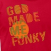 GOD MADE ME FUNKY (12 INCH) - Men's Fine Jersey T-Shirt