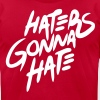 Haters Gonna Hate - stayflyclothing.com - Men's Fine Jersey T-Shirt