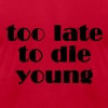 too late to die young - Men's Fine Jersey T-Shirt