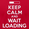 Keep calm and wait loading - Men's Fine Jersey T-Shirt