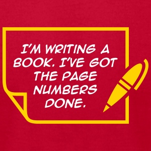 I'm Writing A Book. I've Got The Page Numbers Done - Men's T-Shirt by American Apparel