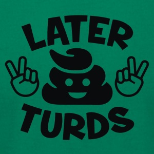 Later Turds - Men's T-Shirt by American Apparel