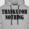 THANKS FOR NOTHING - Men's Premium Hoodie