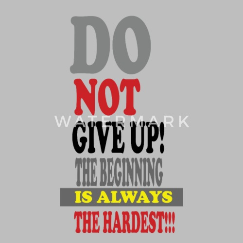 Do Not Give Up The Beginning Is Always The Hardest Mens Premium