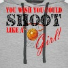 You Wish You Could Shoot Like A Girl BasketBall - Men's Premium Hoodie