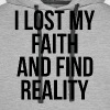I LOST MY FAITH AND FIND REALITY - Men's Premium Hoodie