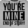 YOU'RE MINE END OF STORY - Men's Premium Hoodie