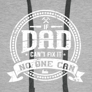 DADDY FATHER: IF DAD CAN'T FIX IT PRESENT - Men's Premium Hoodie