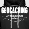 geocaching: not all who wander are lost - Men's Premium Hoodie